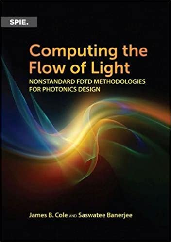 Computing the Flow of Light: Nonstandard Fdtd Methodologies for Photonics Design (SPIE Press Monographs)