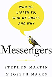 Messengers: Who We Listen To, Who We Don't, and