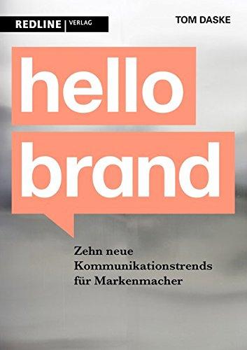 Hello Brand: 10 neue Kommunikationstrends für Markenmacher