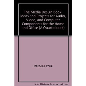 The Media Design Book: Ideas and Projects for Audio, Video, and Computer Components for the Home and Office