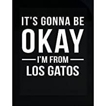 It's Gonna Be Okay I'm From Los Gatos City Cool Gift - Sticker