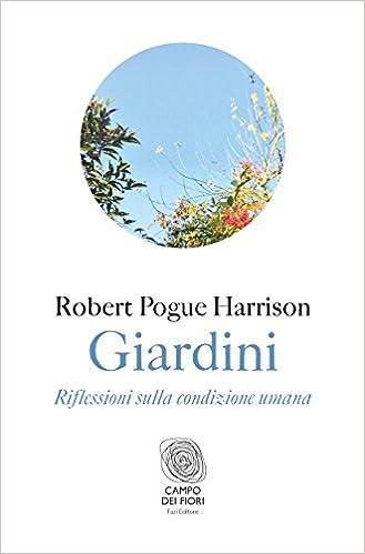 Robert Pogue Harrison - Giardini. Riflessioni sulla condizione umana