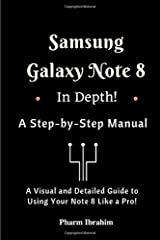 Samsung Galaxy Note 8 In Depth! A Step-by-Step Manual: (A Visual and Detailed Guide To Using Your Note 8 Like A Pro!) Paperback