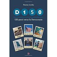 D150 - 150 passi verso la Democrazia: Cenni storici, attualità e rischi del nostro presente