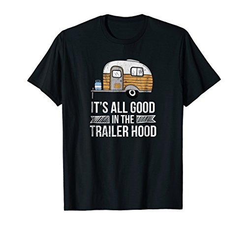 Its All Good In The Trailer Hood RV Camping Novelty T-Shirt