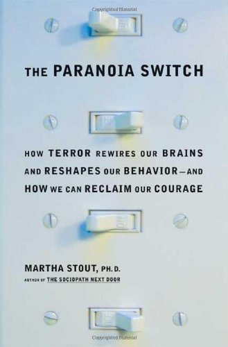 Read Online The Paranoia Switch: How Terror Rewires Our Brains and Reshapes Our Behavior--and How We Can Reclaim Our Courage PDF