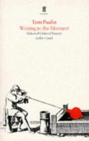 Writing to the Moment: Essays 1980-86: Selected Critical Essays, 1980-95 (Faber Poetry)