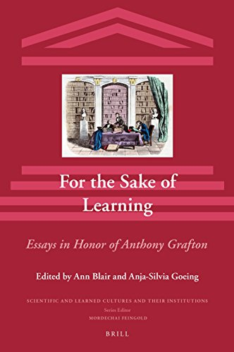 For the Sake of Learning (2 Vols): Essays in Honor of Anthony Grafton (Scientific and Learned Cultures and Their Institutions) (English and German Edition)