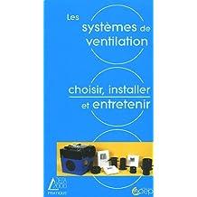 Systèmes de ventilation (les) choisir, installer et entretenir