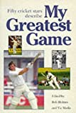 My Greatest Game-Cricket, Bob Holmes and Vic Marks, 185158742X
