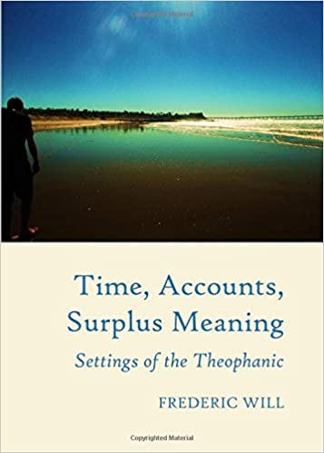 Book Time, Accounts, Surplus Meaning: Settings of the Theophanic (Inside Selfhood and History)