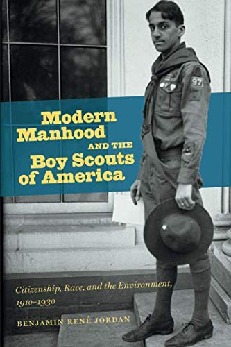 Modern Manhood and the Boy Scouts of America: Citizenship, Race, and the Environment, 1910-1930 by The University of North Carolina Press
