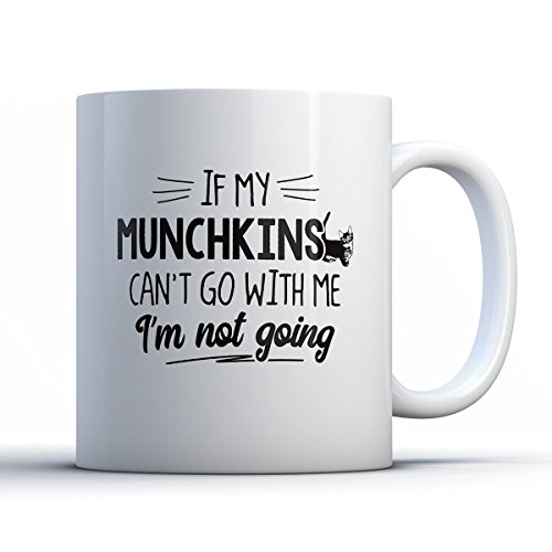 Munchkins Coffee Mug - If My Munchkins Can't Go - Funny 11 oz White Ceramic Tea Cup - Cute Munchkins Lover Gifts with Munchkins (Kickass Costume Deluxe)