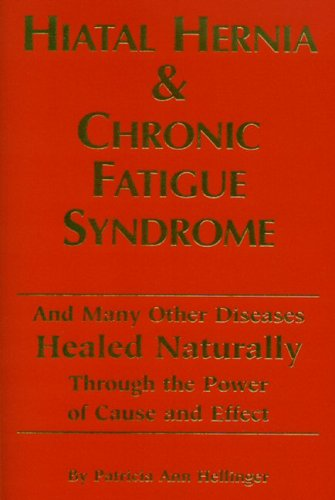 Download Hiatal Hernia And Chronic Fatigue Syndrome: And Many Other Diseases Healed Naturally Through The Power Of Cause And Effect pdf epub