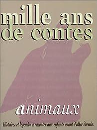 Mille ans de contes : Animaux par Valérie Guidoux