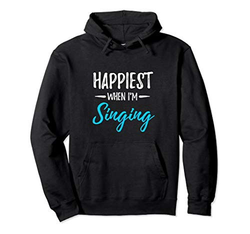 Happiest When Singing Hoodie Funny Singer Musician Gift Idea -