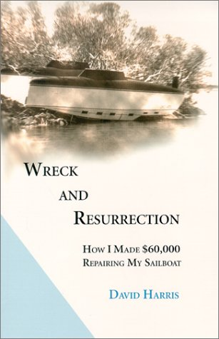 Wreck and Resurrection: How I Made $60,000 Repairing My Sailboat