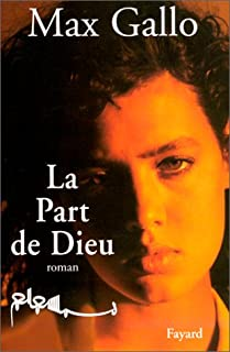 La part de Dieu : roman, Gallo, Max