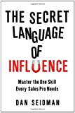 The Secret Language of Influence: Master the One Skill Every Sales Pro Needs (Agency/Distributed)