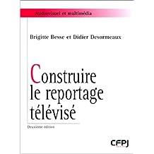 Construire le reportage télévisé [ancienne édition]