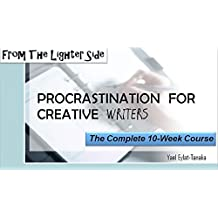 Procrastination For Creative Writers: The Complete 10-Week Course (From The Lighter Side Book 2)