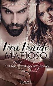 Meu marido mafioso 3: Pietro, herdeiro do trono (SÉRIE CHEFES DA MÁFIA)