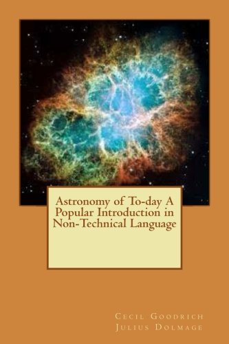 Astronomy of To-day A Popular Introduction in Non-Technical Language by CreateSpace Independent Publishing Platform