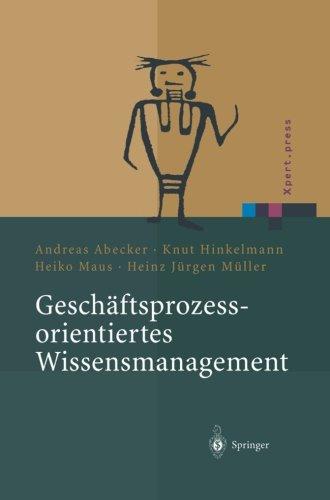 Geschäftsprozessorientiertes Wissensmanagement: Effektive Wissensnutzung Bei Der Planung Und Umsetzung Von Geschäftsprozessen (Xpert.press) (German Edition)