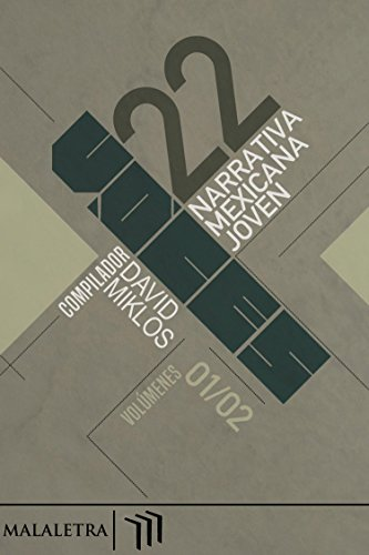 22 Voces Vols. 1 y 2: Narrativa mexicana joven (Spanish Edition)