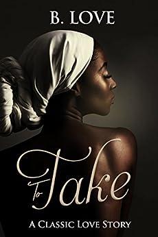 To Take: A Novella by [Love, B.]