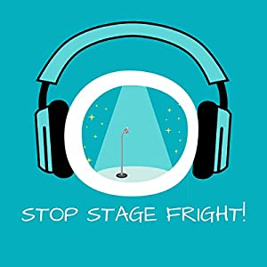 Stop Stage Fright! Lampenfieber überwinden mit Hypnose Hörbuch