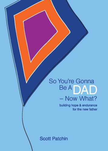 So You're Gonna Be A DAD - Now What?