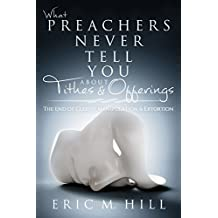What Preachers Never Tell You About Tithes & Offerings: The End of Clergy Manipulation & Extortion