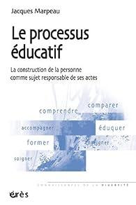 Le processus éducatif par Jacques Marpeau