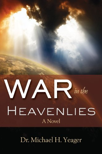War in the Heavenlies (Chronicles of Micah Book 1) by [Yeager, Dr. Michael H]