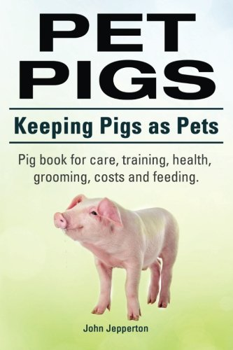 - Pet Pigs. Keeping Pigs as Pets. Pig book for care, training, health, grooming, costs and feeding.