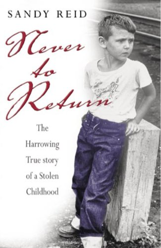 Never To Return The Harrowing Story Of A Stolen Childhood By Reid Sandy