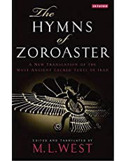 The Hymns of Zoroaster: A New Translation of the Most Ancient Sacred Texts of Iran