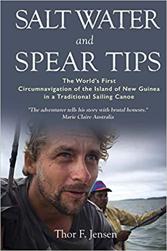Front cover for the book Salt Water and Spear Tips: The World's First Circumnavigation of the Island of New Guinea in a Traditional Sailing Canoe by Thor F. Jensen