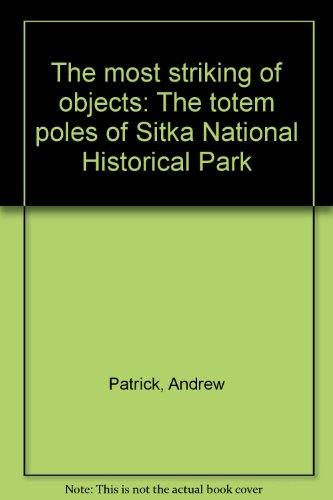 (The most striking of objects: The totem poles of Sitka National Historical Park)