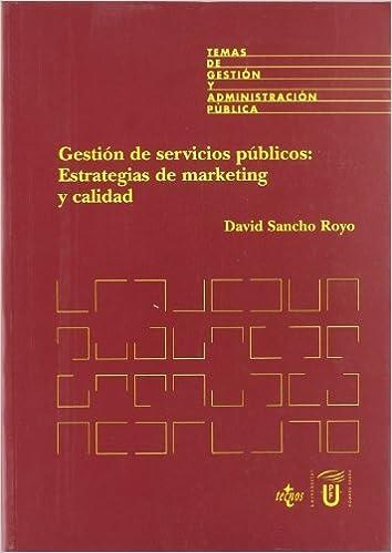 Gestión de servicios públicos: estrategias de marketing y calidad Derecho - Temas De Gestión Y Administración Pública: Amazon.es: David Sancho Royo: Libros