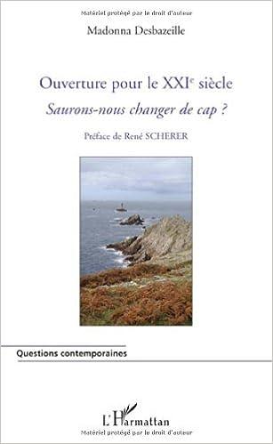Livre gratuits Ouverture pour le XXIe siècle : Saurions-nous changer de cap ? pdf, epub ebook