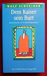 Dem Kaiser sein Bart: Deutschstunde mit 33 neuen Fragezeichen (Ein Folio-Buch im Verlag NZZ)