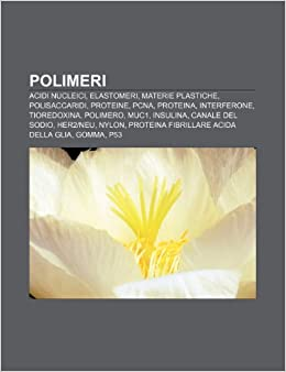 Polimeri: Acidi nucleici, Elastomeri, Materie plastiche ...