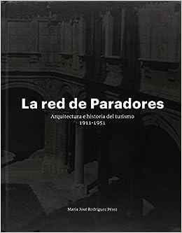 La red de Paradores: Arquitectura e Historia del Turismo, 1911-1951 (Arte y Fotografía)