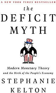 The Deficit Myth: Modern Monetary Theory and the Birth of the People's Eco