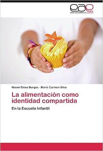 La alimentación como identidad compartida: En la Escuela Infantil (Spanish Edition): Noemi Elena Burgos, María Carmen Silva: 9783659016349: Amazon.com: ...