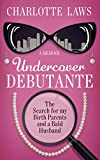 Undercover Debutante: The Search for my Birth Parents and a Bald Husband
