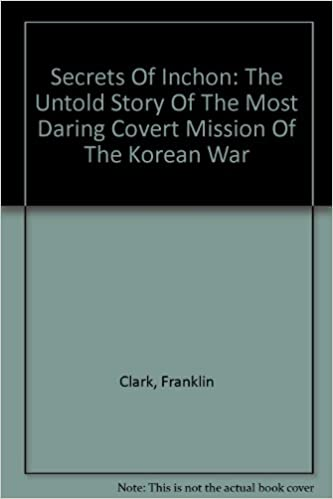 Secrets Of Inchon The Untold Story Of The Most Daring Covert Mission Of The Korean War