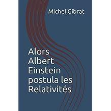 Alors Albert Einstein postula les Relativités